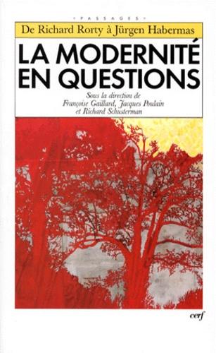 Françoise Gaillard et  Collectif - LA MODERNITE EN QUESTIONS. - De Richard Rorty à Jürgen Habermas, Actes de la décade de Cerisy-la-Salle 2-11 juillet 1993.