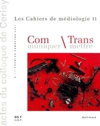 Françoise Gaillard et  Collectif - Les Cahiers de médiologie Tome 11 Premier semestre 2001 : Communiquer / Transmettre, Actes du colloque de Cerisy, Juin 2000.