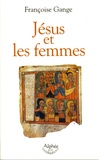 Françoise Gange - Jésus et les femmes.