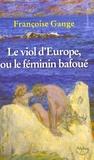 Françoise Gange - Le viol d'Europe ou le féminin bafoué.