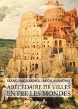 Françoise Gardiol et Régis Avanthay - Abécédaire de villes entre les mondes.