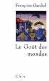 Françoise Gardiol - Le Goût des mondes.