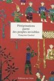 Françoise Gardiol - Pérégrinations parmi des peuples invisibles.