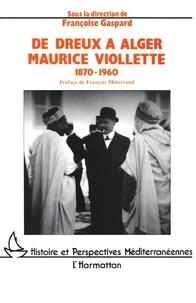 Françoise Gaspard - De Dreux à Alger - Maurice Viollette 1870-1960.