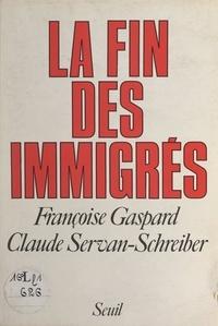 Françoise Gaspard et Claude Servan-Schreiber - La fin des immigrés.