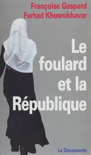 Françoise Gaspard et Farhad Khosrokhavar - Le foulard et la République.