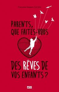 Françoise Gaspari-Carrière - Parents, que faites-vous des rêves de vos enfants ? - Essai sur les troubles de la parentalité.