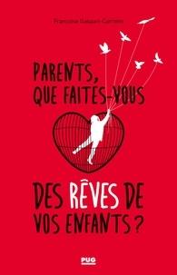 Françoise Gaspari-Carrière - Parents, que faites-vous des rêves de vos enfants ? - Métapsychologie de la vie de parent.