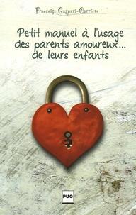 Françoise Gaspari-Carrière - Petit manuel à l'usage des parents amoureux... de leurs enfants.