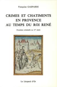 Françoise Gasparri - Crimes et châtiments en Provence au temps du roi René - Procédure criminelle au 15e siècle.