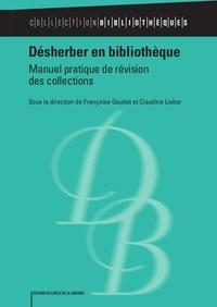 Françoise Gaudet et Claudine Lieber - Désherber en bibliothèque - Manuel pratique de révision des collections.