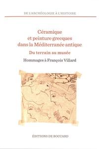 Françoise Gaultier et Pierre Rouillard - Céramique et peinture grecques dans la Méditerranée antique, du terrain au musée - Hommages à François Villard.
