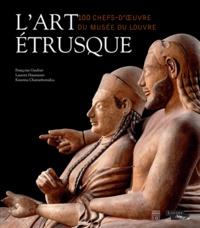 Françoise Gaultier et Laurent Haumesser - L'art étrusque - 100 chefs-d'oeuvre du Musée du Louvre.