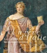 Françoise Gaultier et Laurent Haumesser - Un rêve d'Italie - La collection du marquis Campana.