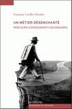 Françoise Gavillet-Mentha - Un métier désenchanté - Parcours d'enseignants secondaires 1970-2010.