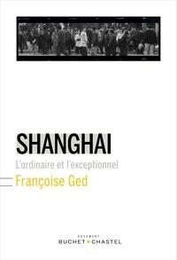 Françoise Ged - Shanghai - L'ordinaire et l'exceptionnel.