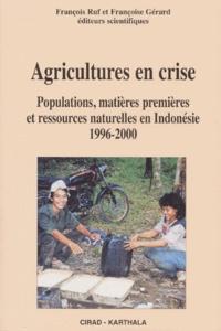Agricultures en crise. Populations, matières premières et ressources naturelles en Indonésie 1996-2000 - Françoise Gérard |