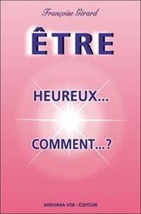 Françoise Gérard - Etre... heureux... comment... ?.