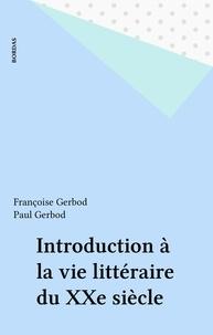 Françoise Gerbod et Paul Gerbod - Introduction à la vie littéraire du xxe siècle.