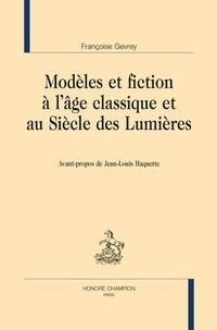 Françoise Gevrey - Modèles et fiction à l'âge classique et au Siècle des Lumières.