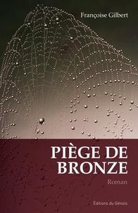 Françoise Gilbert - Piège de bronze.