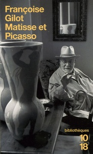 Françoise Gilot et Marie-Odile Fortier-Masek - Matisse et Picasso.