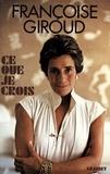 Françoise Giroud - Ce que je crois.