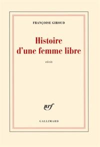 Françoise Giroud - Histoire d'une femme libre.