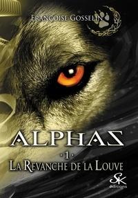 Françoise Gosselin - Alphas Tome 1 : La revanche de la louve.