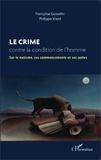 Françoise Gosselin et Philippe Viard - Le crime contre la condition de l'homme - Sur le nazisme, ses commencements et ses suites.