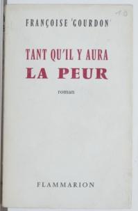 Françoise Gourdon - Tant qu'il y aura la peur.