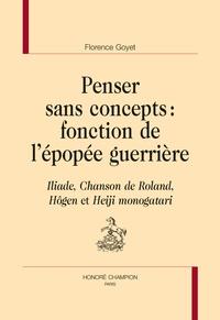 Françoise Goyet - Penser sans concept : fonction de l'épopée guerrière.