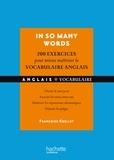 Françoise Grellet - In so many words, 200 exercices pour mieux maîtriser le vocabulaire anglais - Choisir le mot juste, associer les mots entre eux, maîtriser les expressions idiomatiques, déjouer les pièges.