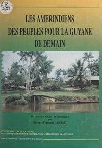 Françoise Grenand et Pierre Grenand - Les Amérindiens, des peuples pour la Guyane de demain - Un dossier socio-économique.