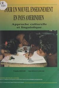 Françoise Grenand et Odile Renault-Lescure - Pour un nouvel enseignement en pays amérindien - Approche culturelle et linguistique.