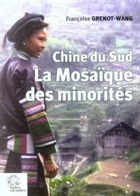 Françoise Grenot-Wang - La mosaïque des minorités - Chine du Sud.