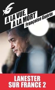 Françoise Guérin - A la vue, à la mort (Prix Cognac 2007).