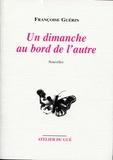 Françoise Guérin - Un dimanche au bord de l'autre.