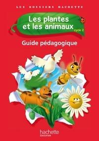 Françoise Guichard et Jack Guichard - Les plantes et les animaux Cycle 2 Les dossiers Hachette - Guide pédagogique.
