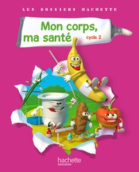 Françoise Guichard et Jack Guichard - Mon corps, ma santé cycle 2 - Guide pédagogique.