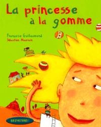 Françoise Guillaumond - La princesse à la gomme.