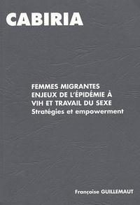Françoise Guillemaut - Femmes migrantes, Enjeux de l'épidémie à VIH et travail du sexe - Stratégies et empowerment.