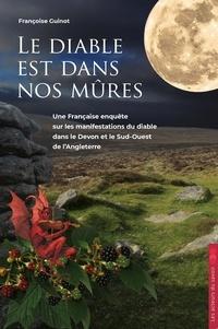 Françoise Guinot - Le diable est dans nos mûres - Une Française enquête sur les manifestations du diable dans le Devon et le Sud-Ouest de l'Angleterre.