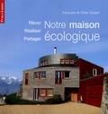Françoise Guisan et Olivier Guisan - Notre maison écologique - Rêver Réaliser Partager.