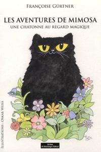 Françoise Gürtner - Les aventures de Mimosa Tome 1 : Une chatonne au regard magique.