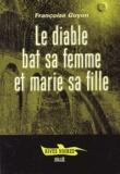 Françoise Guyon - Le diable bat sa femme et marie sa fille.