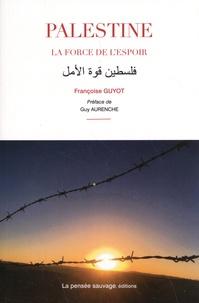 Françoise Guyot - Palestine, la force de l'espoir.
