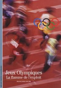 Françoise Hache - Jeux Olympiques - La flamme de l'exploit.