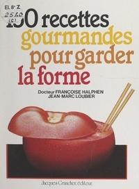 Françoise Halphen et Jean-Marc Loubier - 150 recettes gourmandes pour garder la forme.