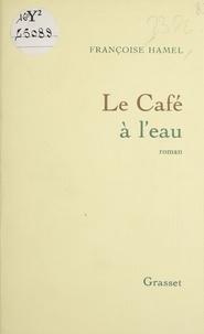 Françoise Hamel - Le Café à l'eau.
